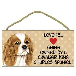 Cavalier King Charles Spaniel Love Is Wooden Sign