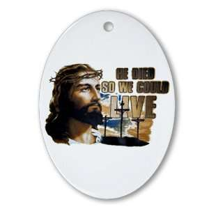 Ornament (Oval) Jesus He Died So We Could Live Everything