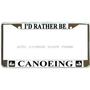 Id Rather Be Canoeing Chrome Metal Auto License Plate