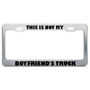 This Is Not My BoyfriendS Truck Car Truck License Plate